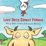 Lazy Daisy, Cranky Frankie - 2013 Read Aloud Book Award Winner