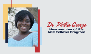 Dr. Phillis George named member of the newest cohort of the ACE Fellows Program